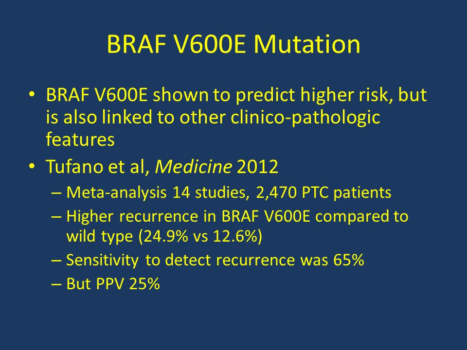 BRAF V600E Mutation BRAF V600E shown to predict higher risk, but is also linked to other clinico-pathologic features.