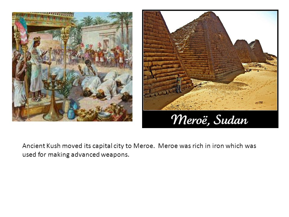 Ancient Kush moved its capital city to Meroe