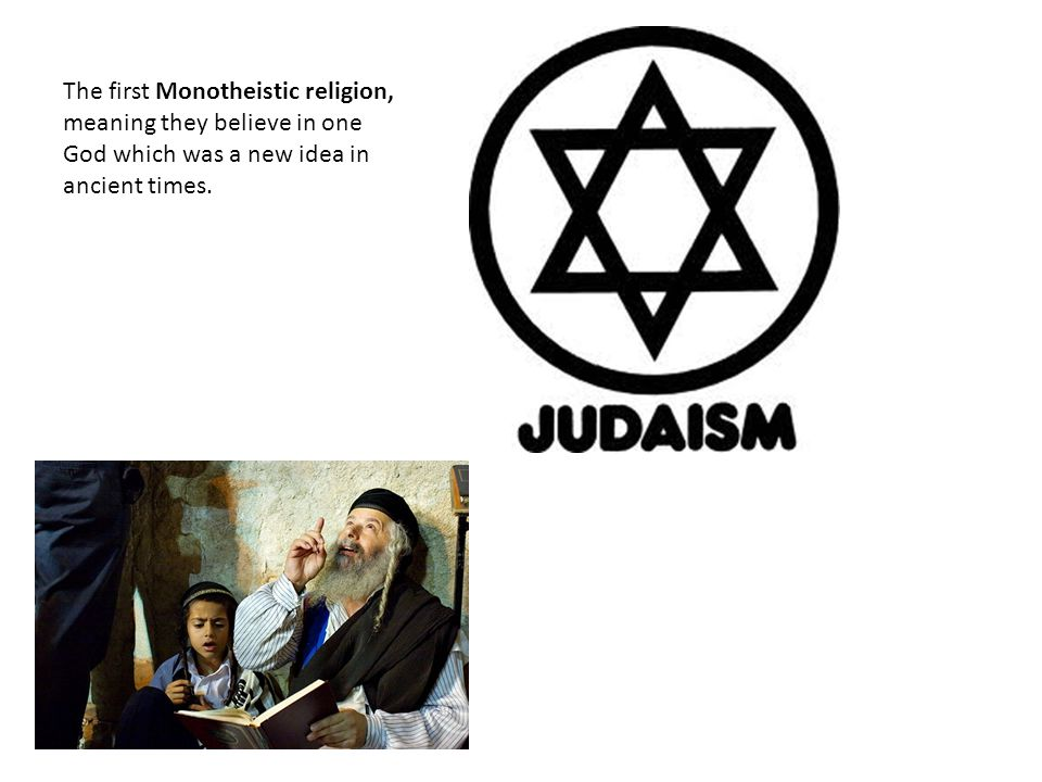 The first Monotheistic religion, meaning they believe in one God which was a new idea in ancient times.