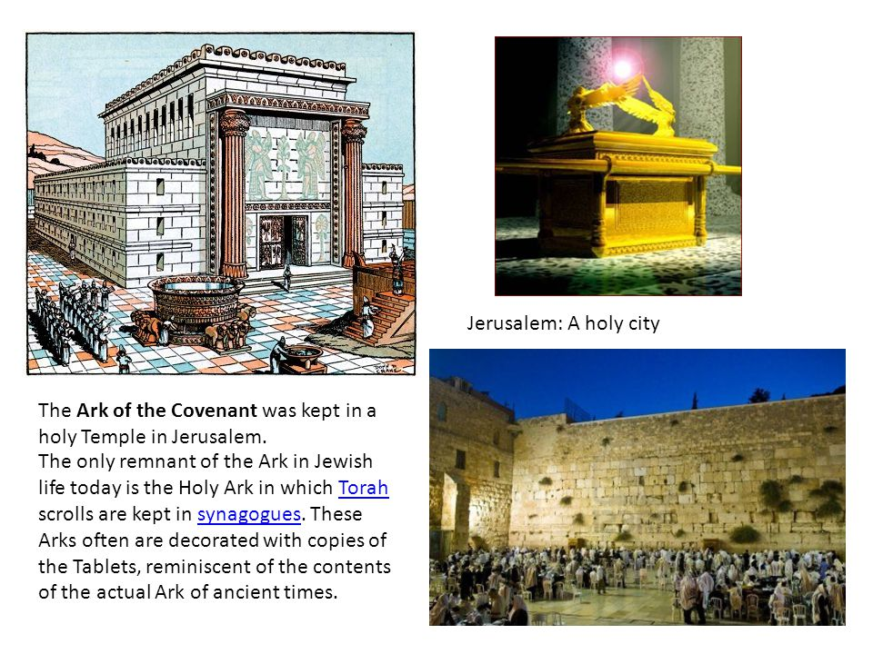 Jerusalem: A holy city The Ark of the Covenant was kept in a holy Temple in Jerusalem.