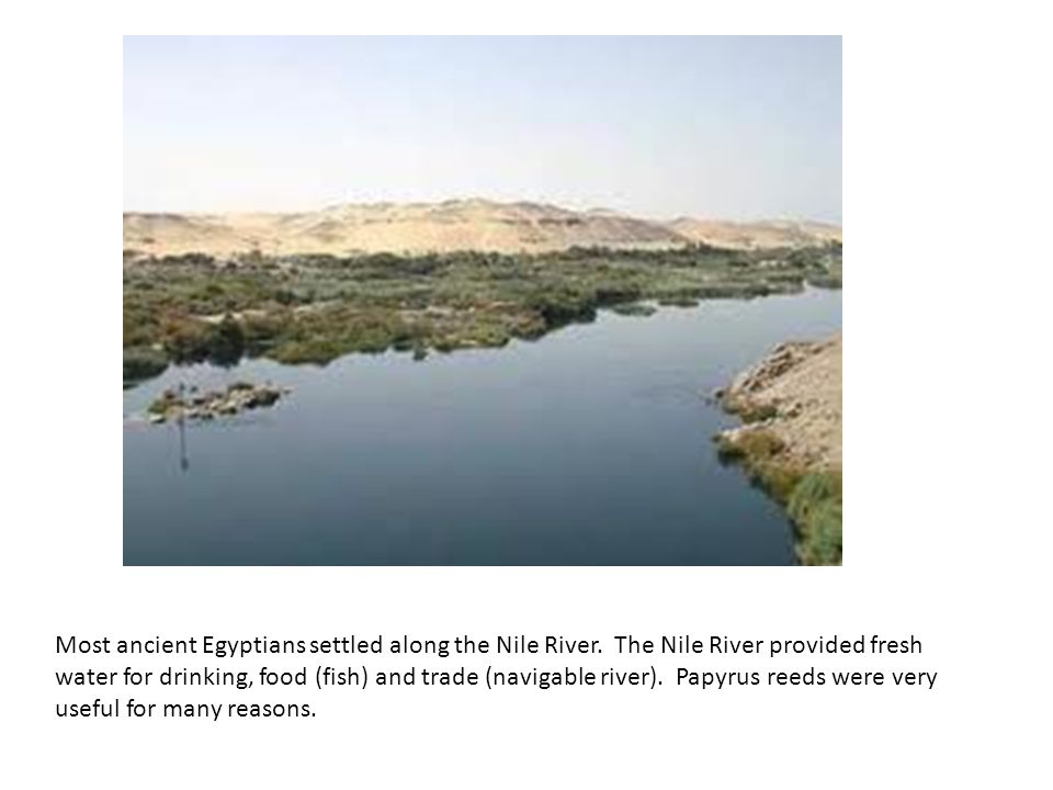 Most ancient Egyptians settled along the Nile River
