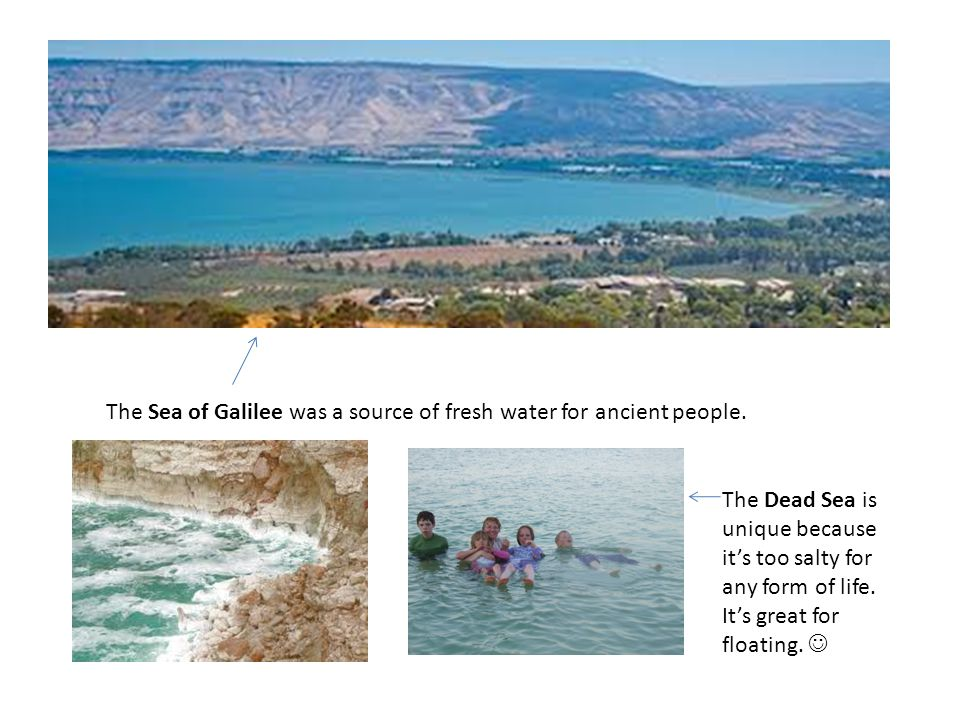 The Sea of Galilee was a source of fresh water for ancient people.