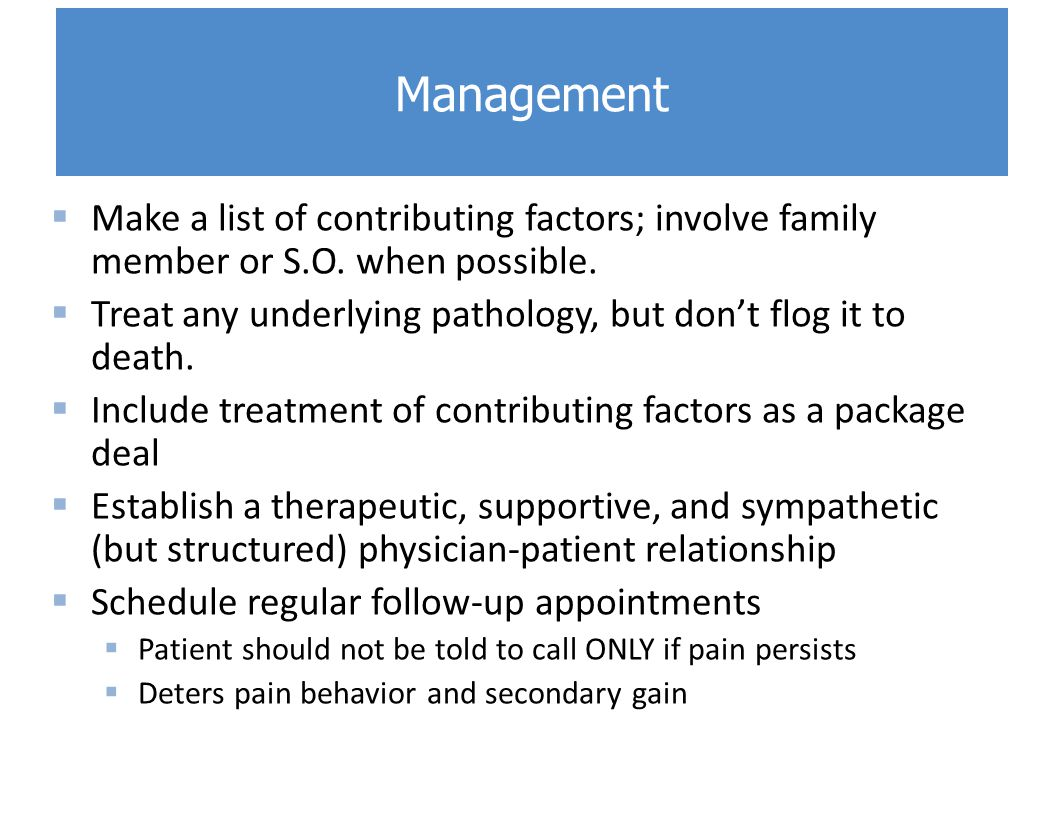 Management Make a list of contributing factors; involve family member or S.O. when possible.