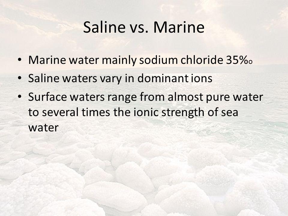 Saline vs. Marine Marine water mainly sodium chloride 35%o