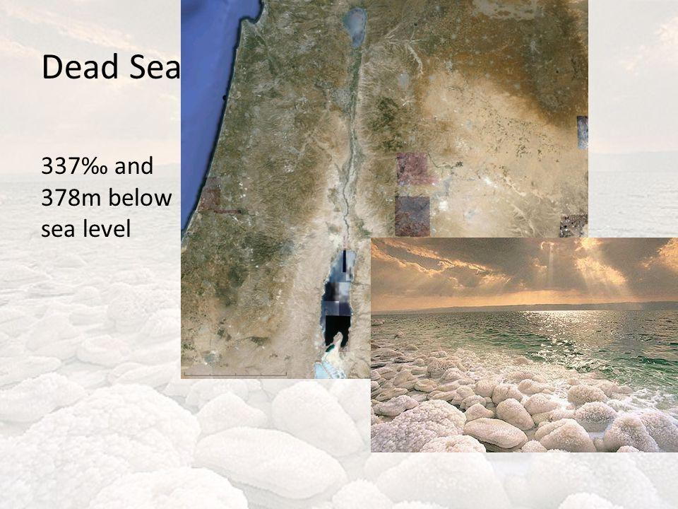 Dead Sea 337‰ and 378m below sea level