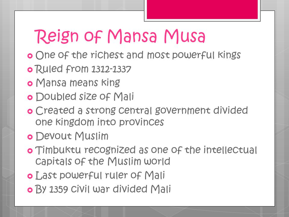 Reign of Mansa Musa One of the richest and most powerful kings