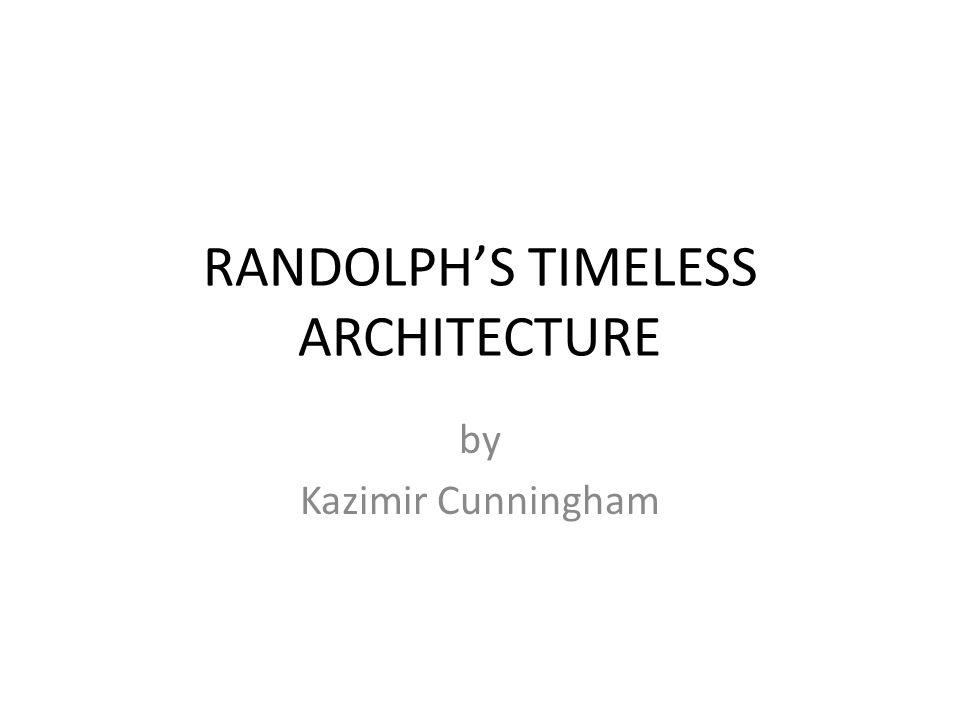 RANDOLPH'S TIMELESS ARCHITECTURE