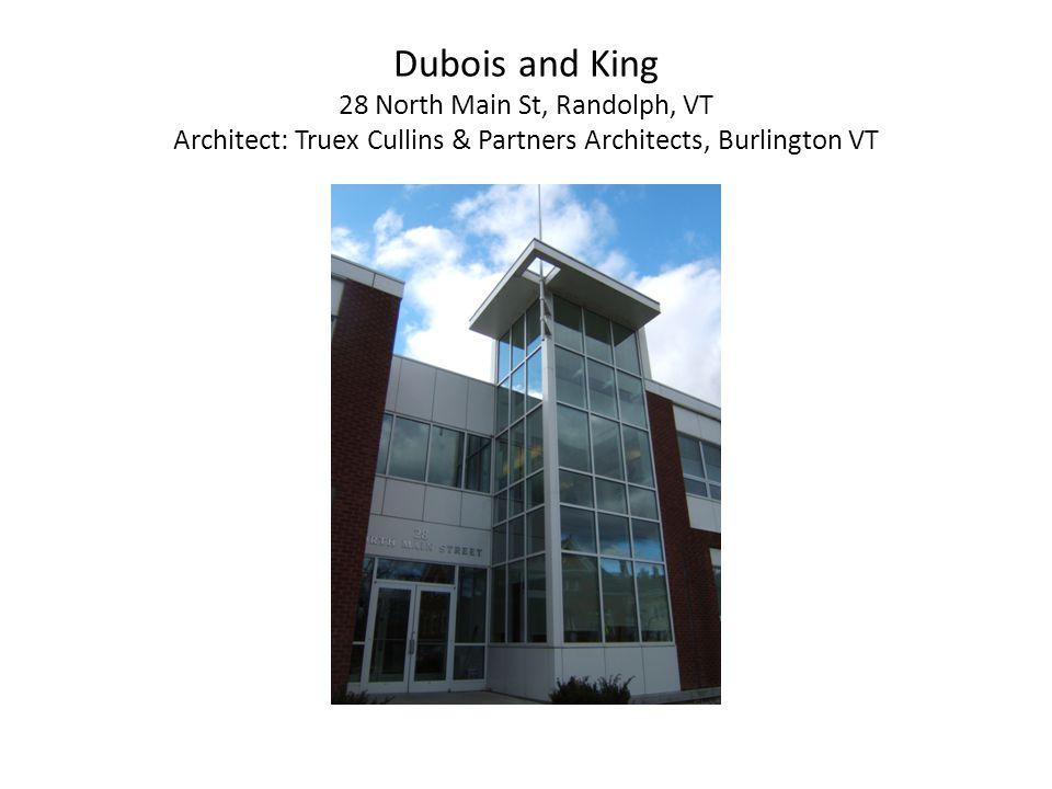 Dubois and King 28 North Main St, Randolph, VT Architect: Truex Cullins & Partners Architects, Burlington VT