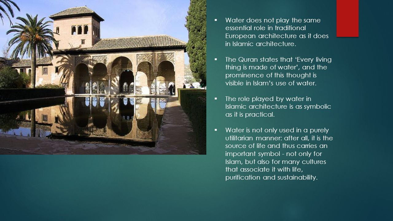 Water does not play the same essential role in traditional European architecture as it does in Islamic architecture.