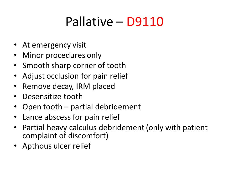 Pallative – D9110 At emergency visit Minor procedures only