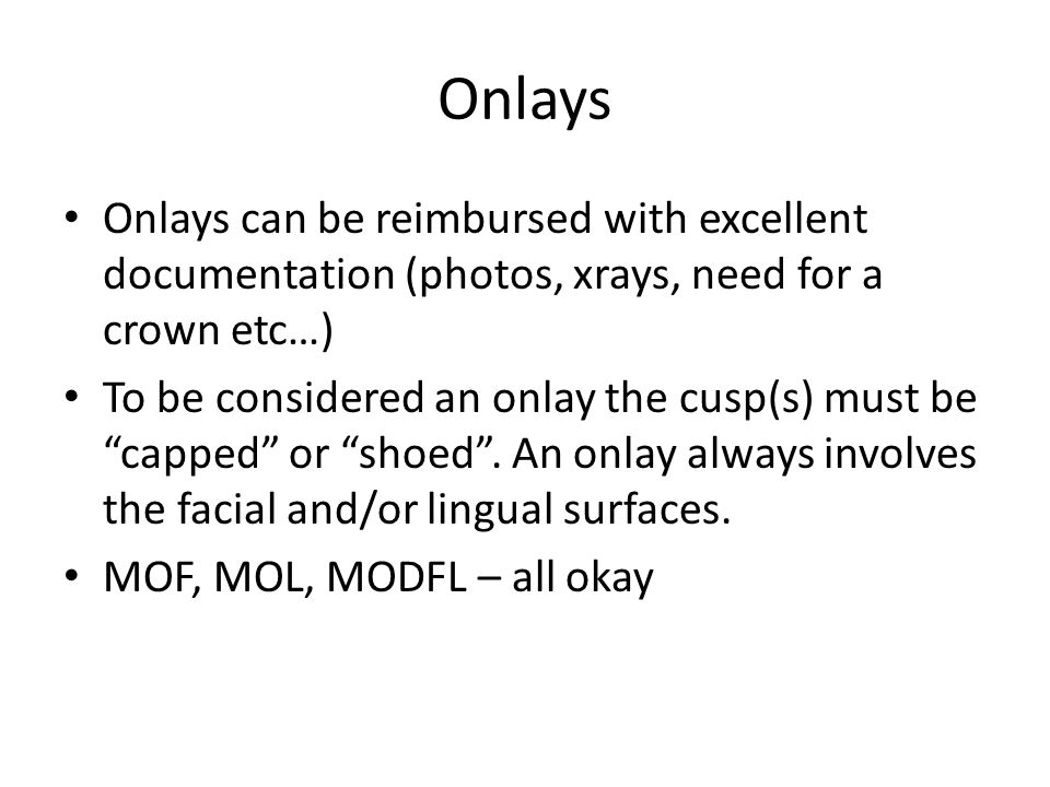 Onlays Onlays can be reimbursed with excellent documentation (photos, xrays, need for a crown etc…)