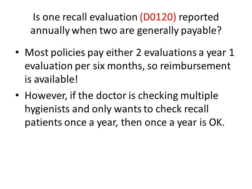 Is one recall evaluation (D0120) reported annually when two are generally payable