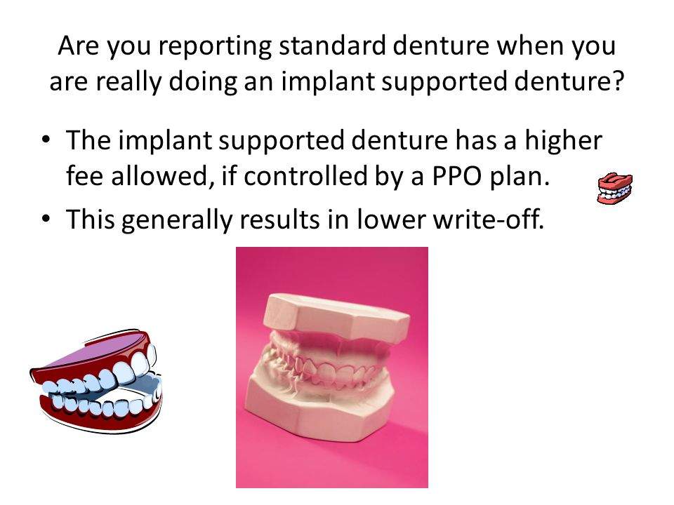 Are you reporting standard denture when you are really doing an implant supported denture