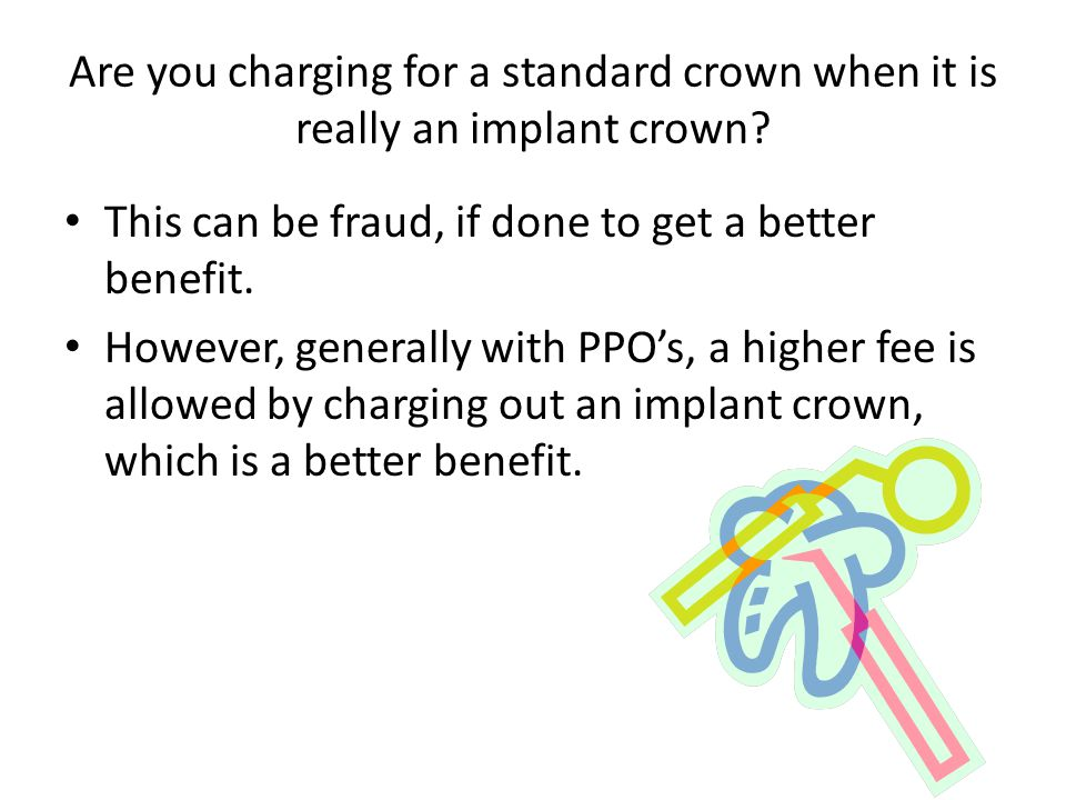 Are you charging for a standard crown when it is really an implant crown
