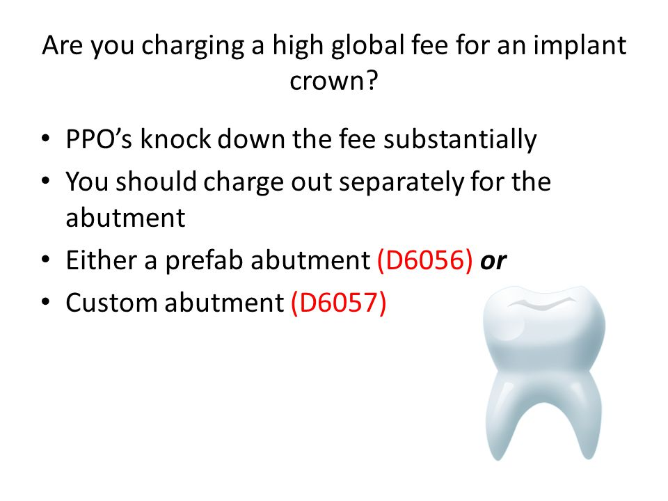 Are you charging a high global fee for an implant crown