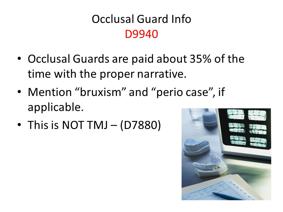Occlusal Guard Info D9940 Occlusal Guards are paid about 35% of the time with the proper narrative.