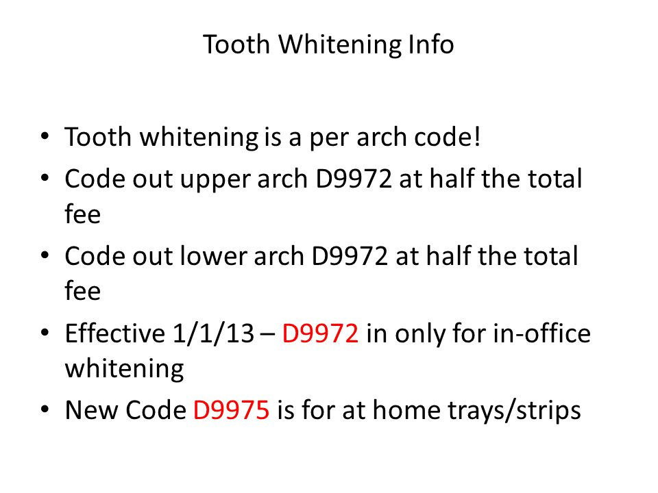 Tooth Whitening Info Tooth whitening is a per arch code! Code out upper arch D9972 at half the total fee.