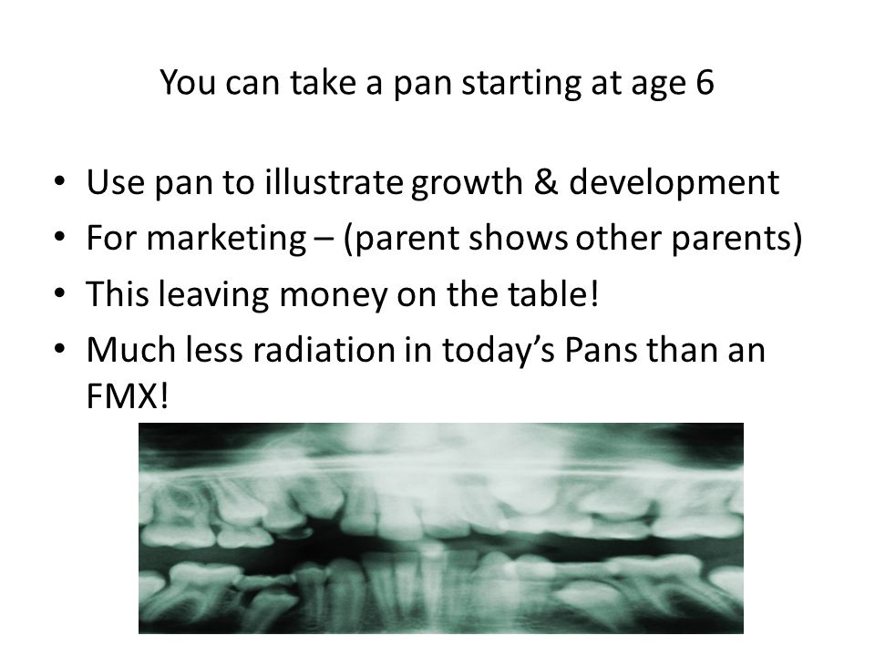 You can take a pan starting at age 6