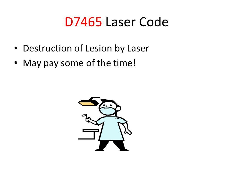 D7465 Laser Code Destruction of Lesion by Laser