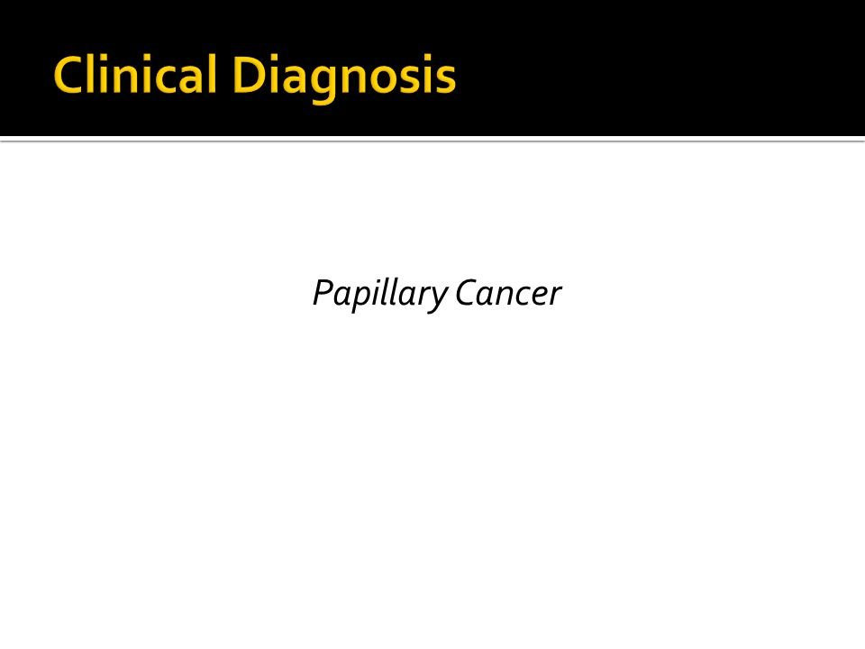 Clinical Diagnosis Papillary Cancer