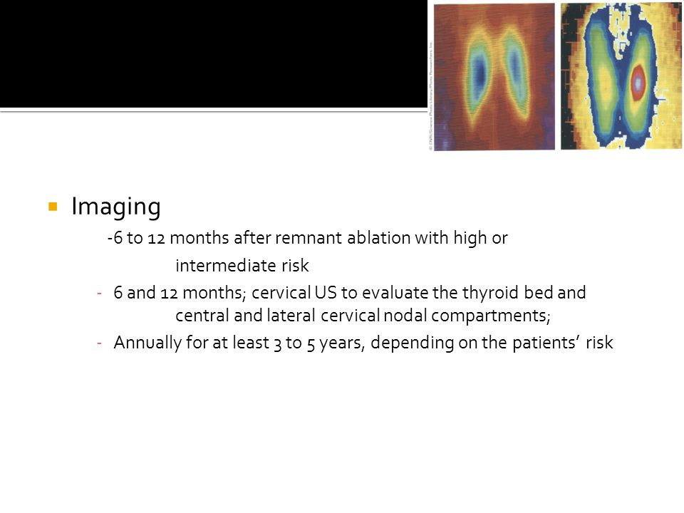 Imaging -6 to 12 months after remnant ablation with high or