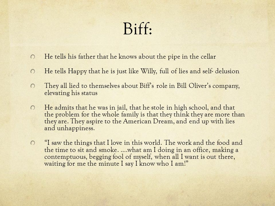 Biff: He tells his father that he knows about the pipe in the cellar