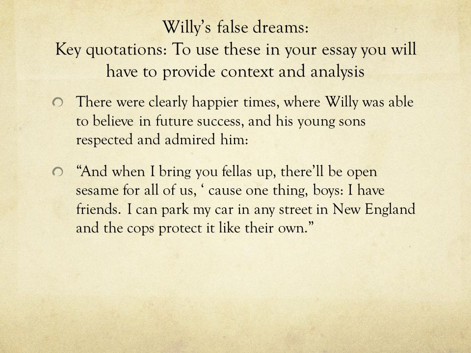 an analysis of willy loman and his unfulfilled dreams and hopes in death of a salesman Willy loman eulogy hardworking salesman with unfulfilled dreams willy loman in death of a salesman becomes a victim of society's superficial expectations.