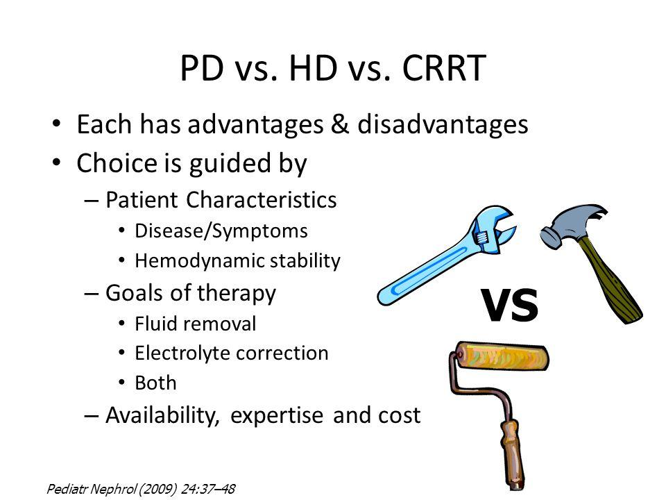 VS PD vs. HD vs. CRRT Each has advantages & disadvantages
