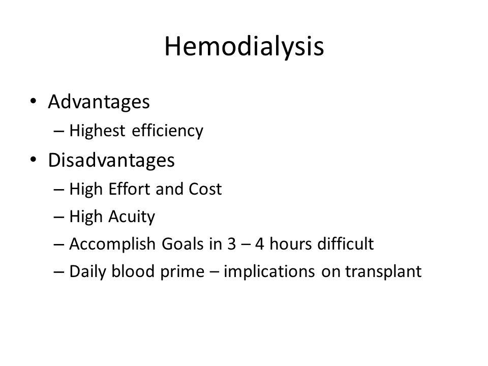 Hemodialysis Advantages Disadvantages Highest efficiency