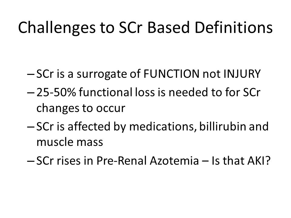 Challenges to SCr Based Definitions