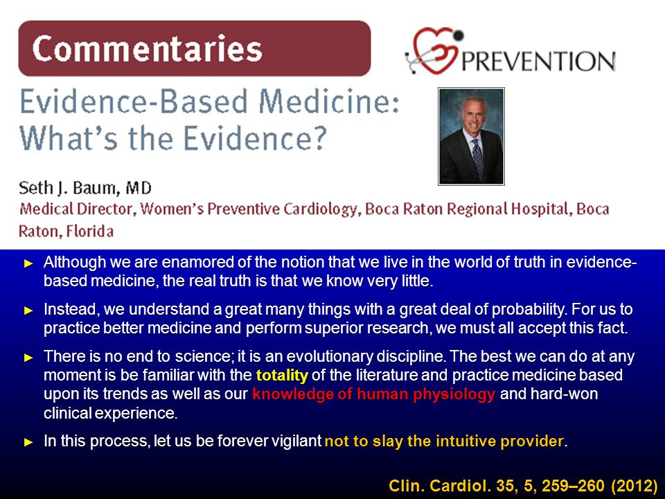 Although we are enamored of the notion that we live in the world of truth in evidence-based medicine, the real truth is that we know very little.