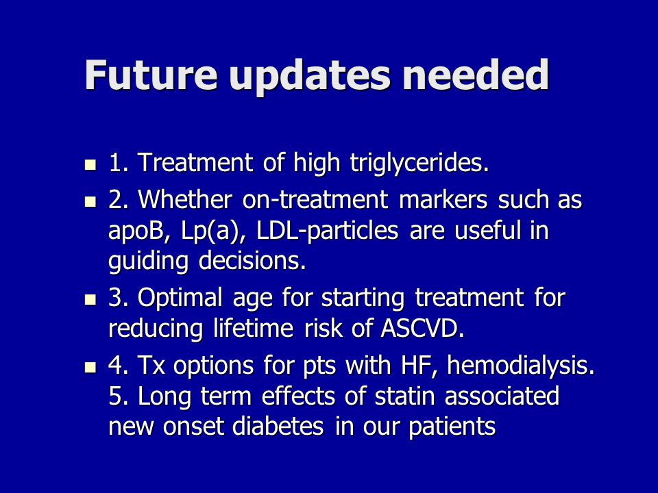 Future updates needed 1. Treatment of high triglycerides.