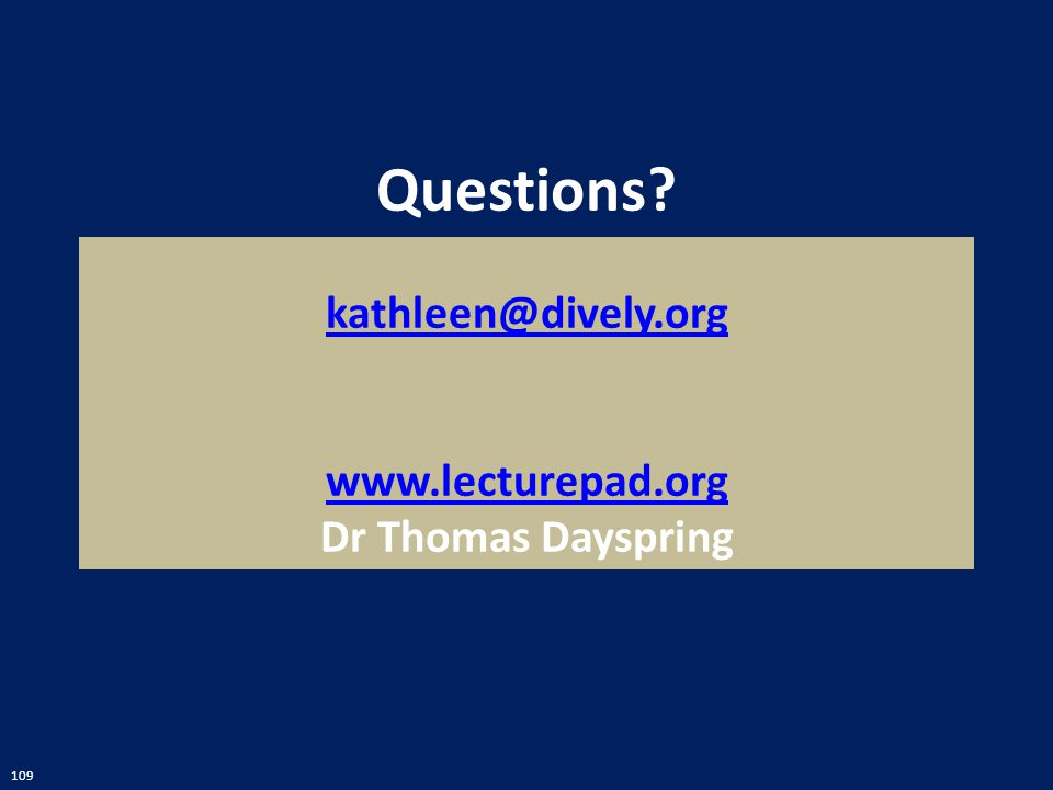 Questions kathleen@dively.org www.lecturepad.org Dr Thomas Dayspring