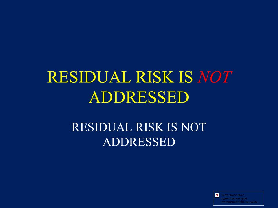 RESIDUAL RISK IS NOT ADDRESSED