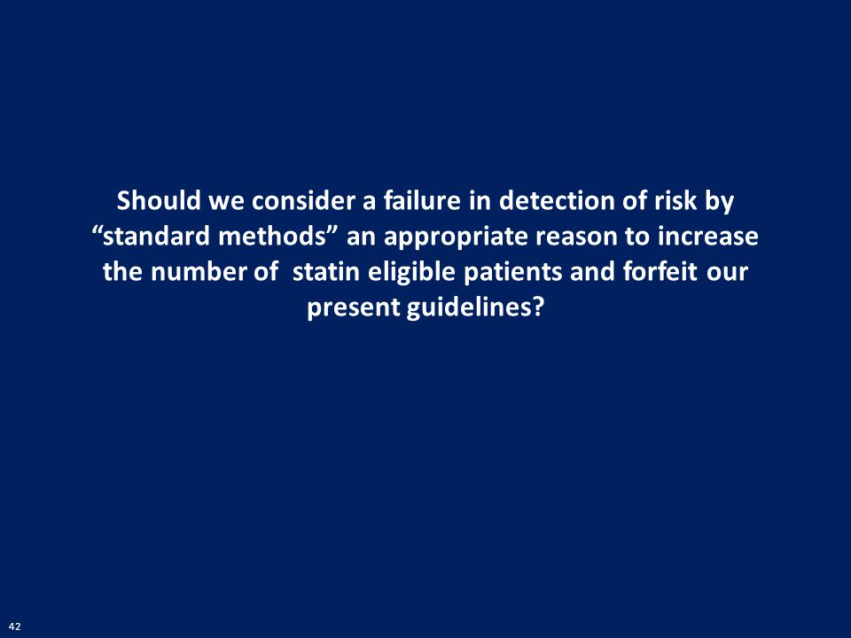 Should we consider a failure in detection of risk by standard methods an appropriate reason to increase the number of statin eligible patients and forfeit our present guidelines