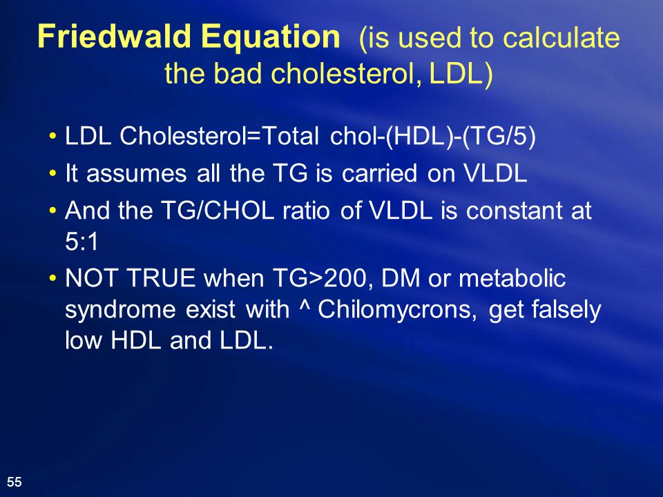 Friedwald Equation (is used to calculate the bad cholesterol, LDL)