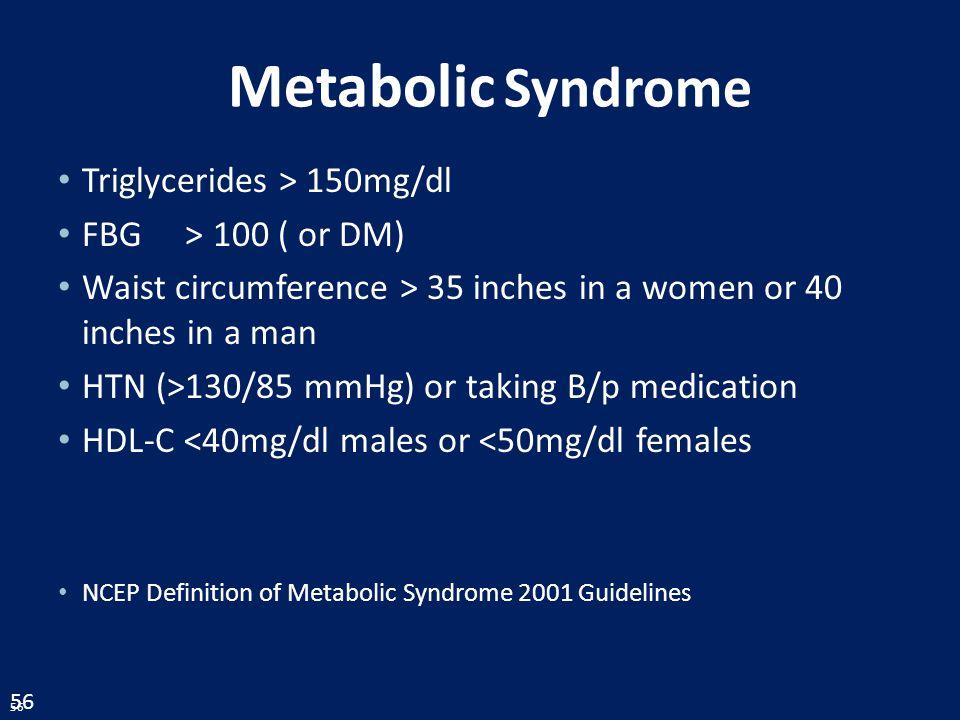 Triglycerides > 150mg/dl FBG > 100 ( or DM)