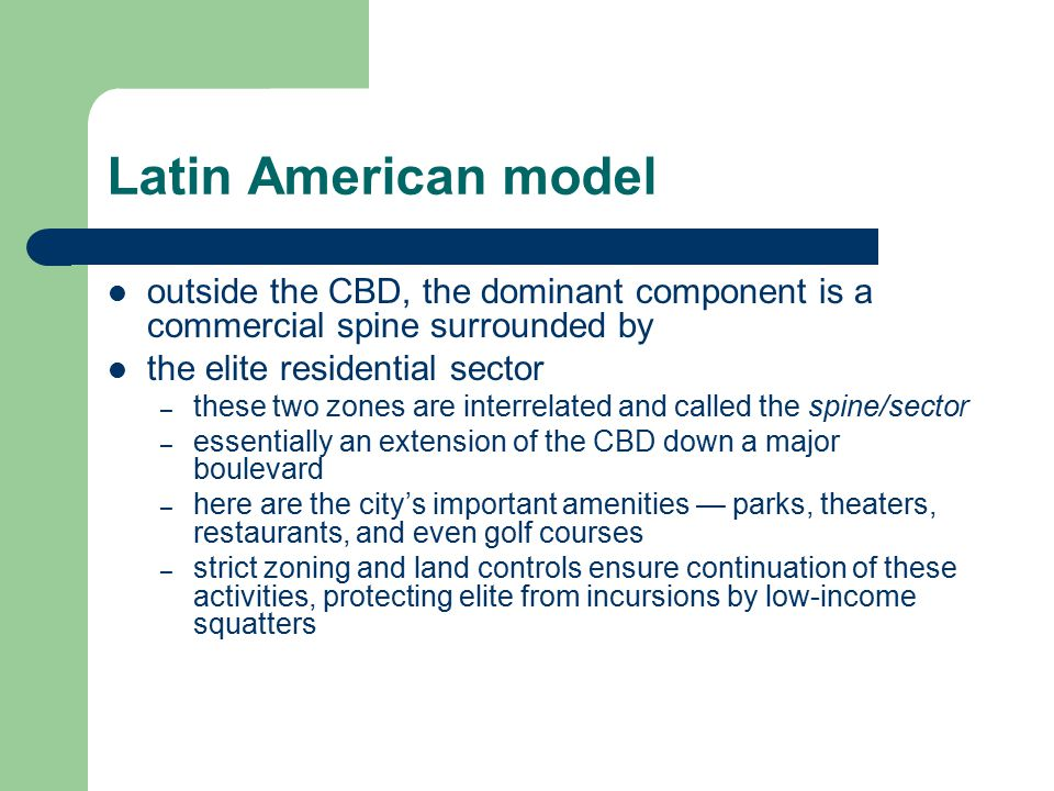 Latin American model outside the CBD, the dominant component is a commercial spine surrounded by. the elite residential sector.