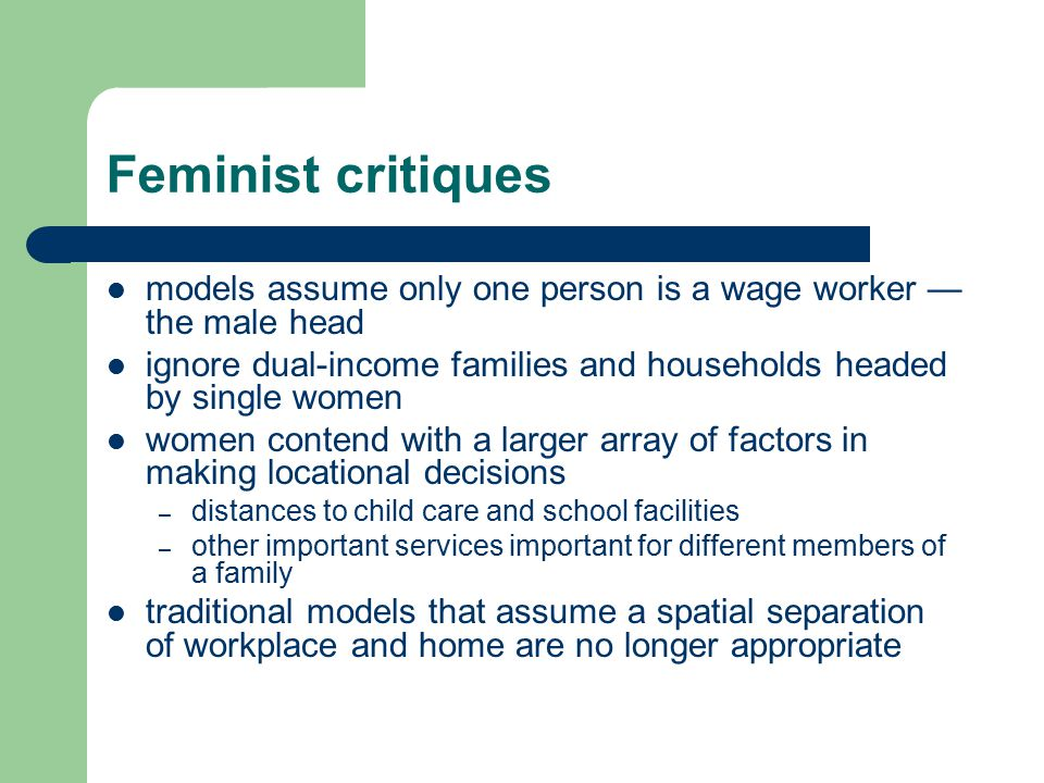 Feminist critiques models assume only one person is a wage worker — the male head. ignore dual-income families and households headed by single women.
