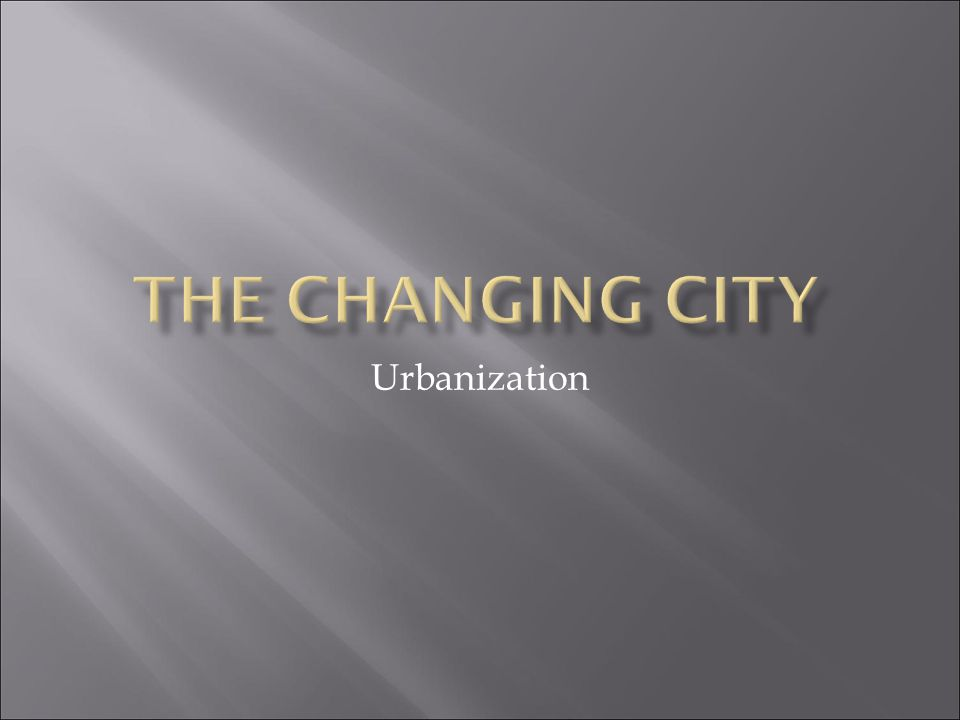 The Changing City Urbanization