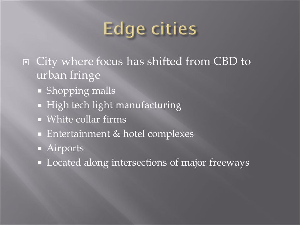 Edge cities City where focus has shifted from CBD to urban fringe