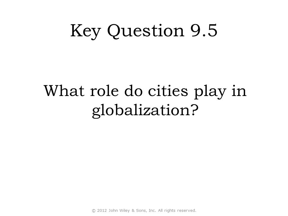 Key Question 9.5 What role do cities play in globalization