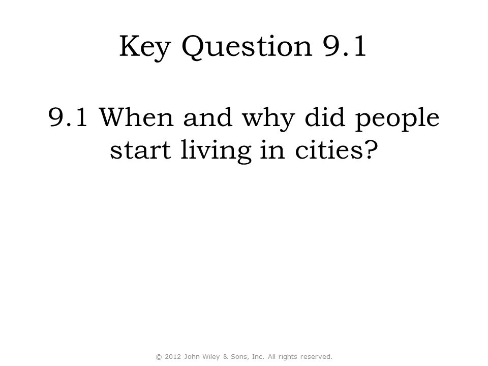 Key Question 9.1 9.1 When and why did people start living in cities