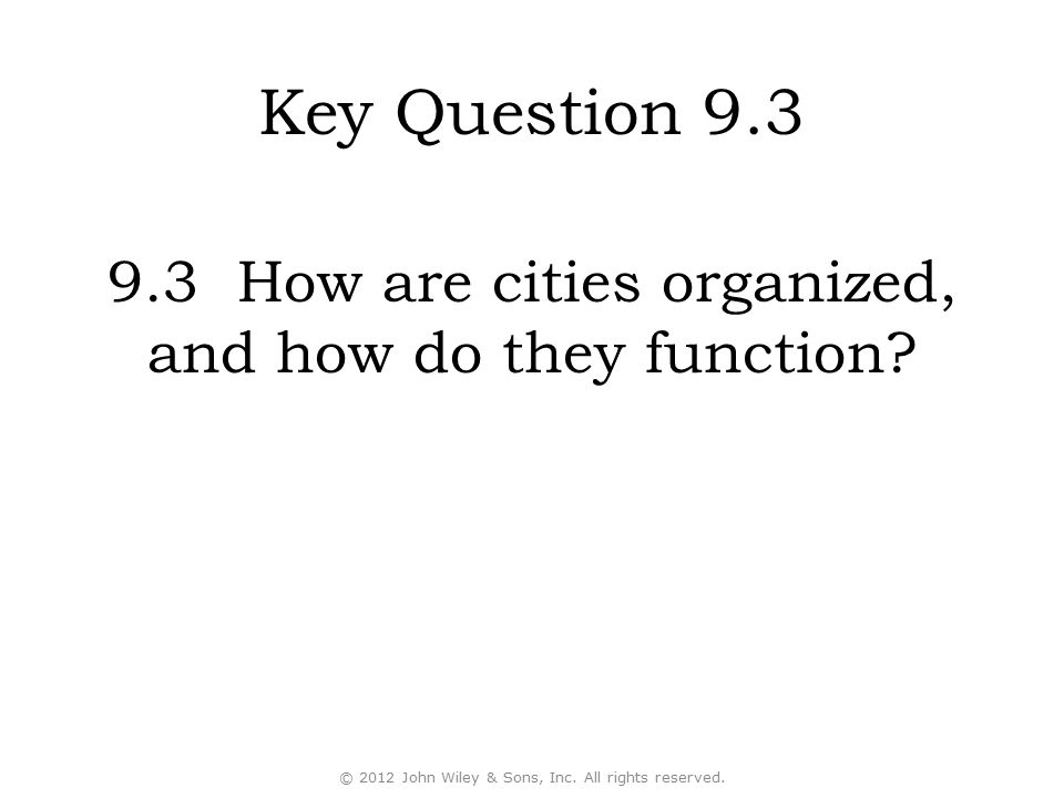 Key Question 9.3 9.3 How are cities organized, and how do they function.