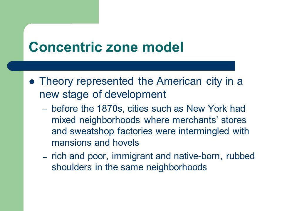 Concentric zone model Theory represented the American city in a new stage of development.