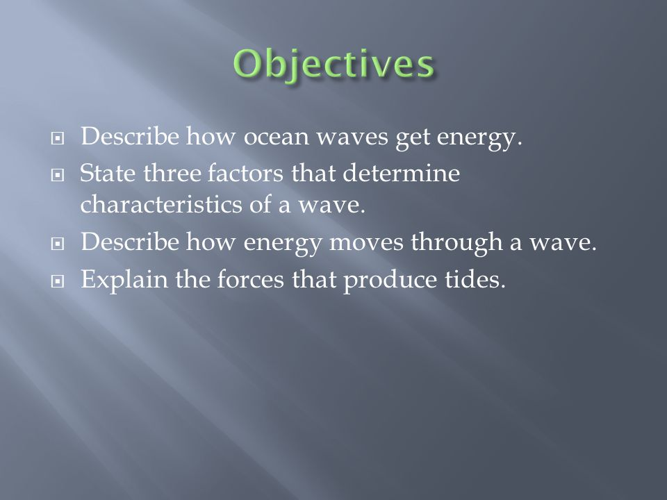 Objectives Describe how ocean waves get energy.