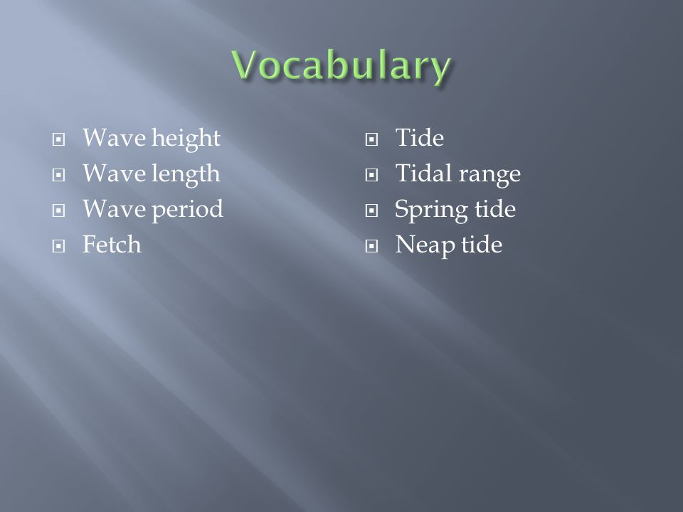 Vocabulary Wave height Wave length Wave period Fetch Tide Tidal range