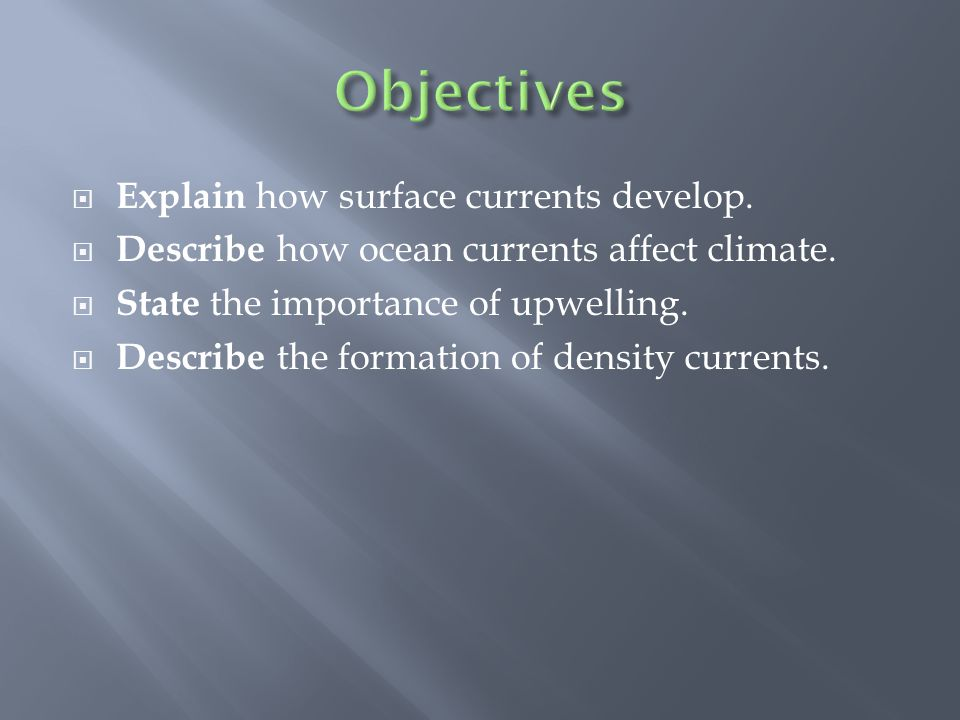 Objectives Explain how surface currents develop.