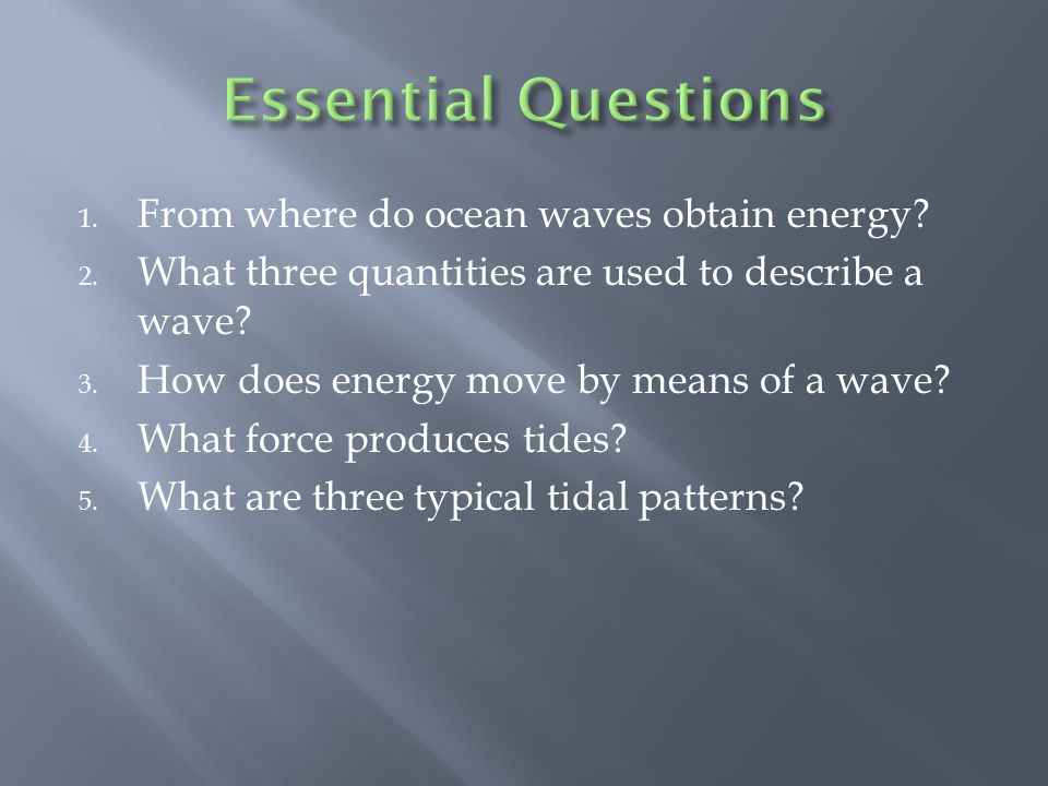 Essential Questions From where do ocean waves obtain energy