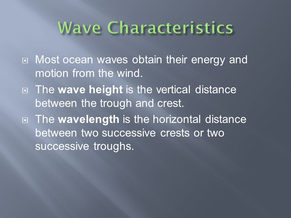 Wave Characteristics Most ocean waves obtain their energy and motion from the wind.